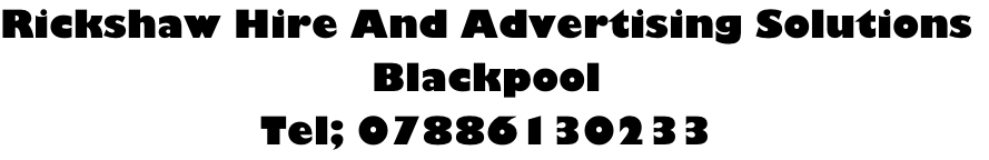 Rickshaw Hire And Advertising Solutions Blackpool Tel; 07886130233